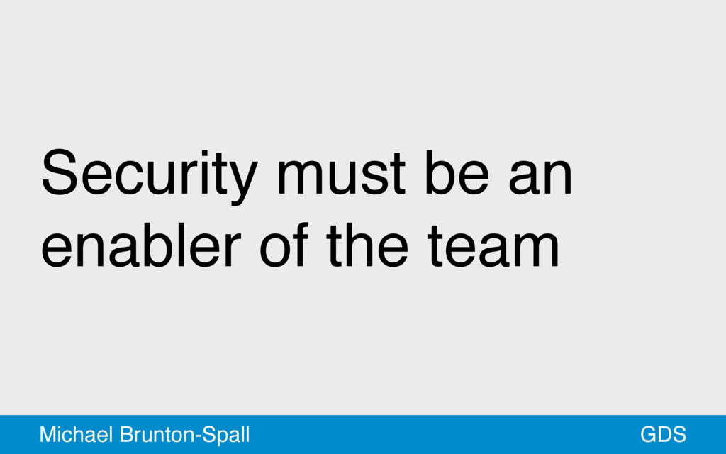 Security must be an enabler of the team GDS Mic...