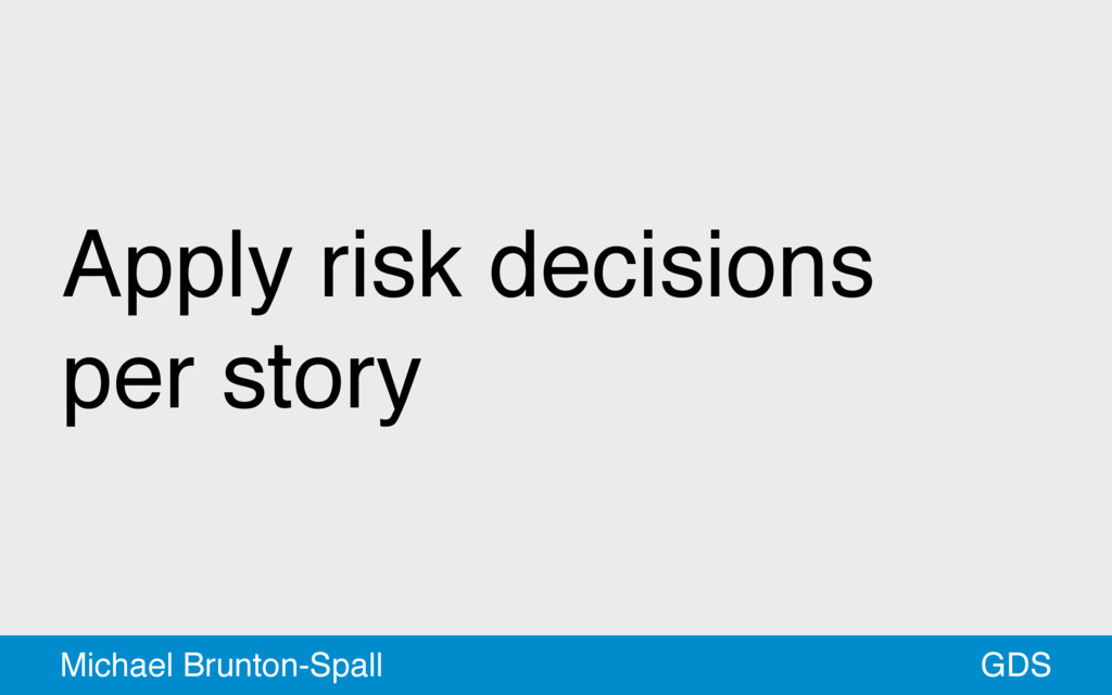 Apply risk decisions per story GDS Michael Brun...