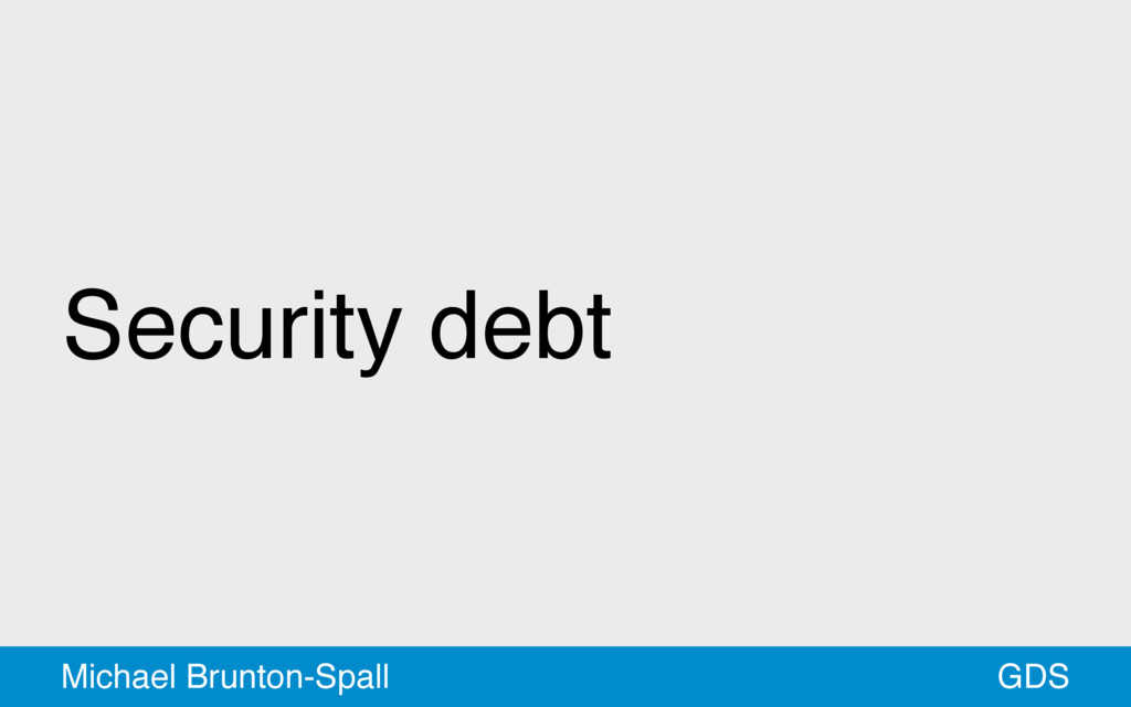 Security debt GDS Michael Brunton-Spall