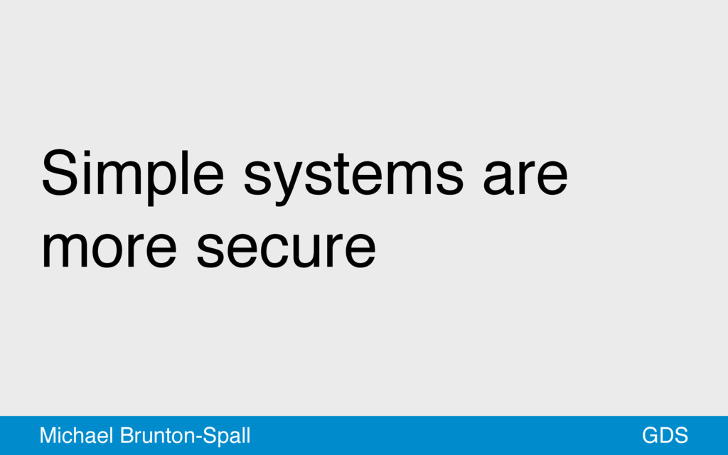 Simple systems are more secure GDS Michael Brun...