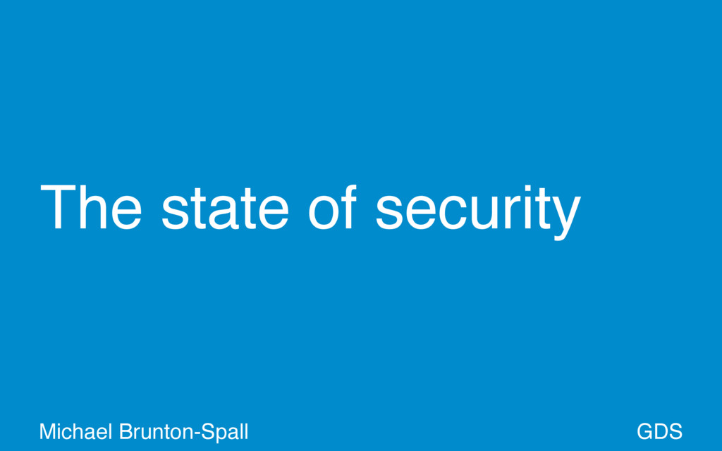 The state of security GDS Michael Brunton-Spall