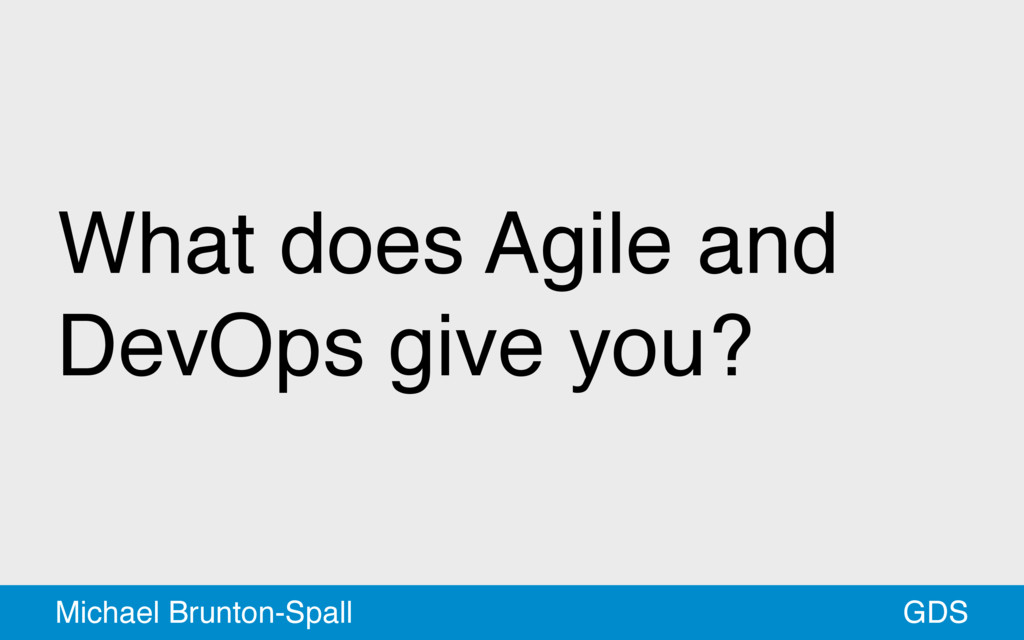 What does Agile and DevOps give you? GDS Michae...