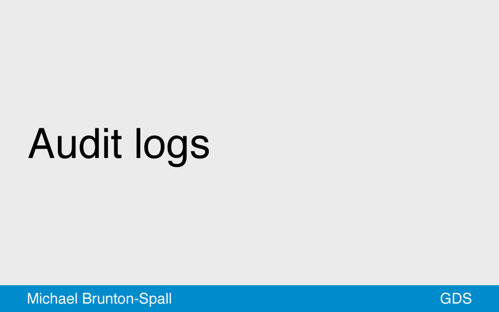 Audit logs GDS Michael Brunton-Spall