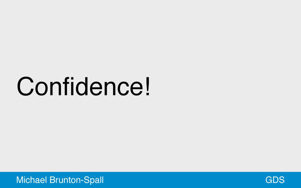 Confidence! GDS Michael Brunton-Spall