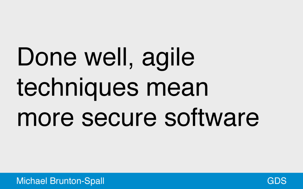 Done well, agile techniques mean more secure so...
