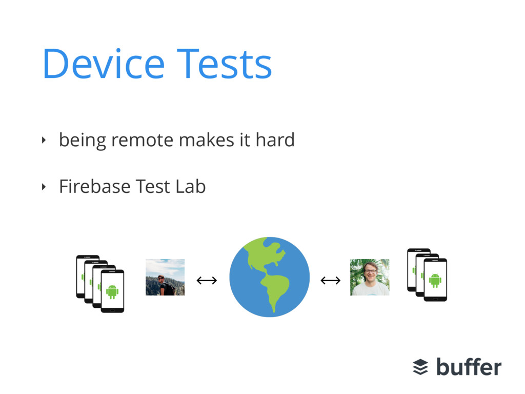 Device Tests ‣ being remote makes it hard ‣ Fir...
