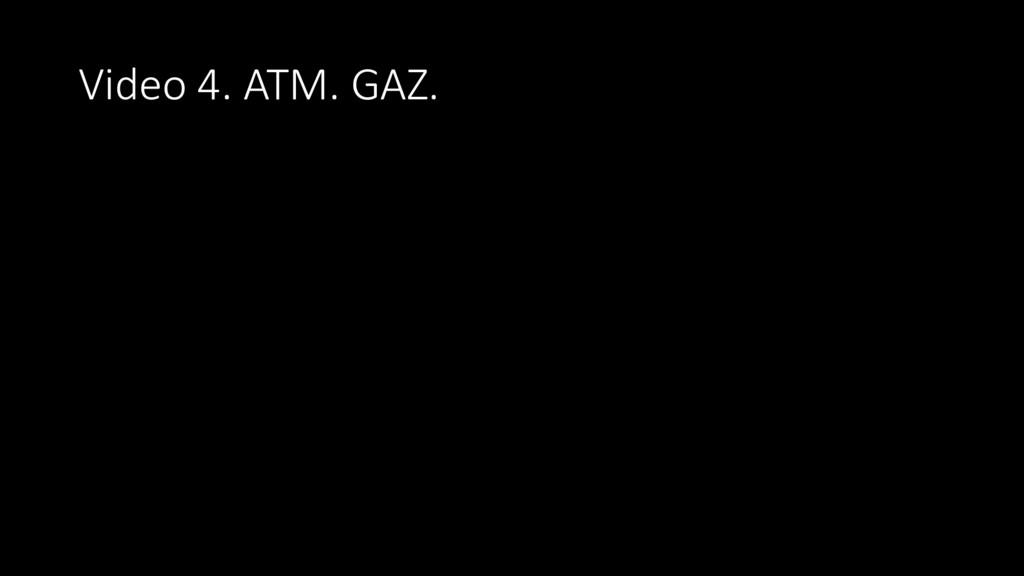 Video 4. ATM. GAZ.
