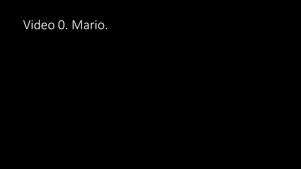 Video 0. Mario.