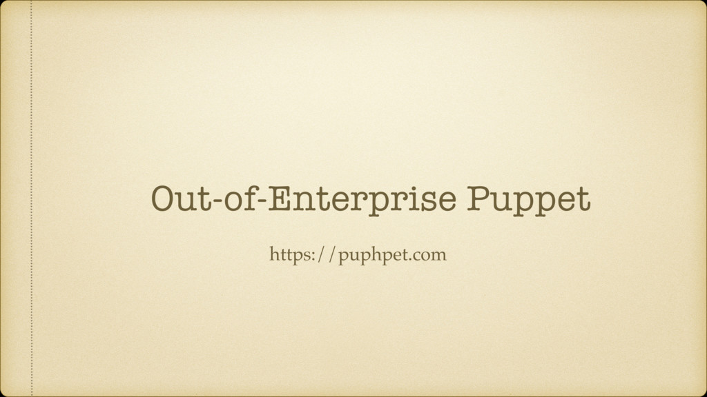Out-of-Enterprise Puppet https://puphpet.com