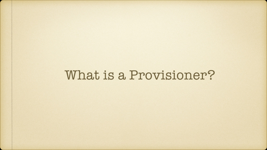 What is a Provisioner?