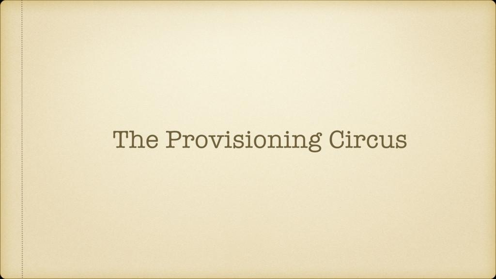 The Provisioning Circus