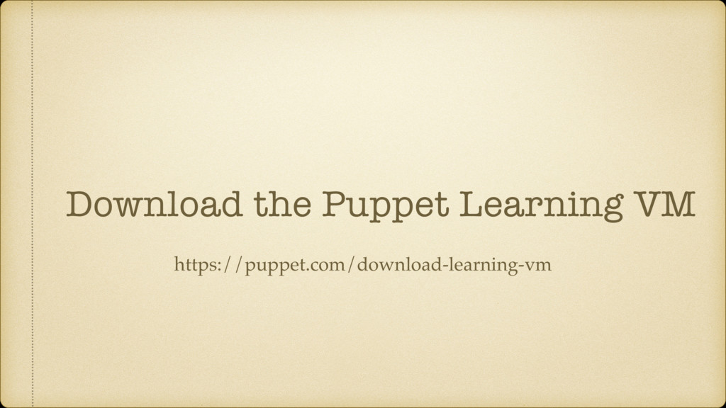 Download the Puppet Learning VM https://puppet....