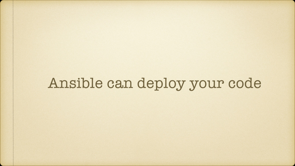 Ansible can deploy your code