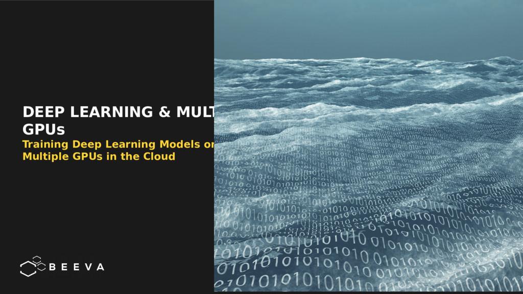 DEEP LEARNING & MULTI GPUs Training Deep Learni...
