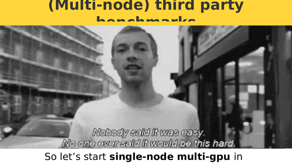 (Multi-node) third party benchmarks So let's st...