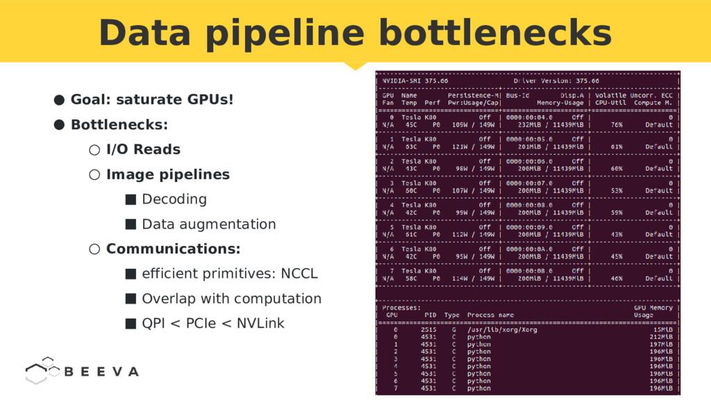 ● Goal: saturate GPUs! ● Bottlenecks: ○ I/O Rea...