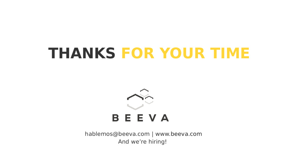 THANKS FOR YOUR TIME hablemos@beeva.com   www.b...