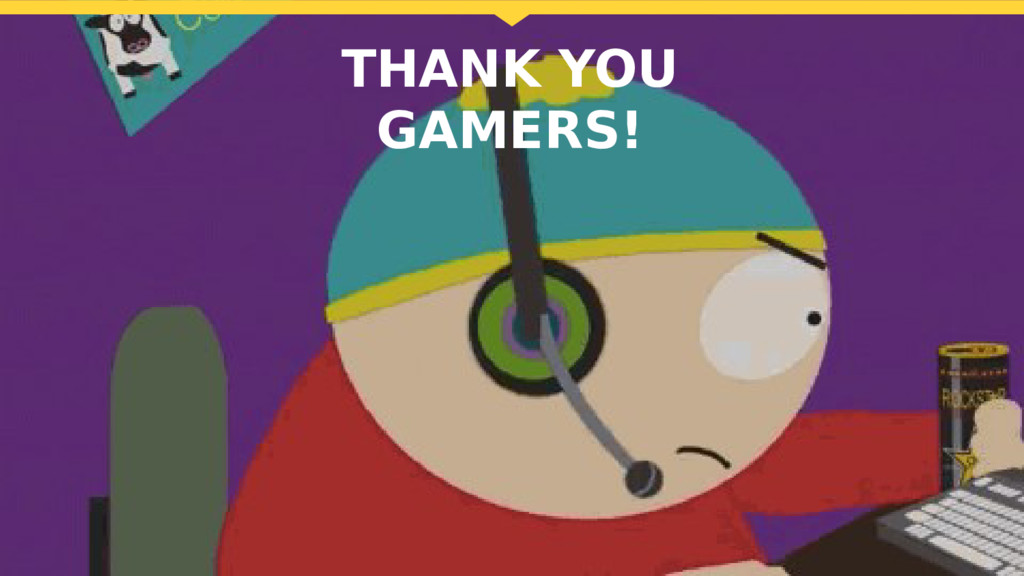 THANK YOU GAMERS! THANK YOU GAMERS!