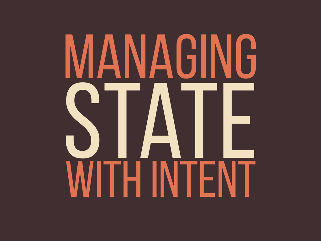 State Managing with intent