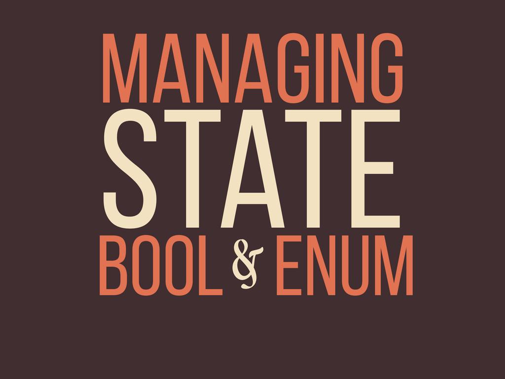 BOOL ENUM & State Managing