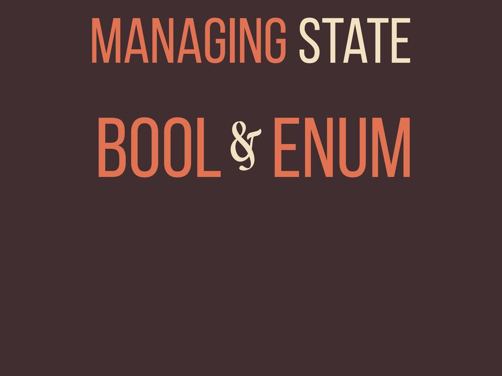 BOOL ENUM & Managing state