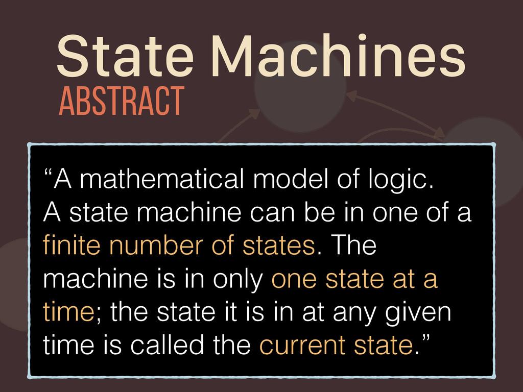 """""""A mathematical model of logic. A state machine..."""