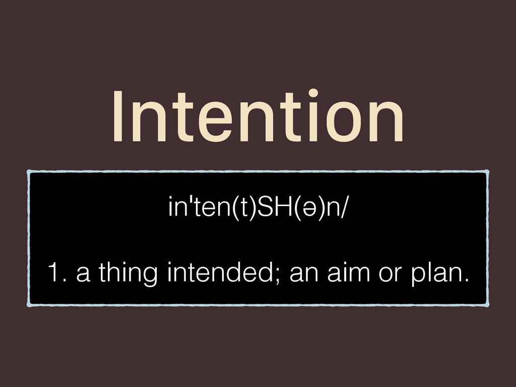 Intention inˈten(t)SH(ə)n/ 1. a thing intended;...