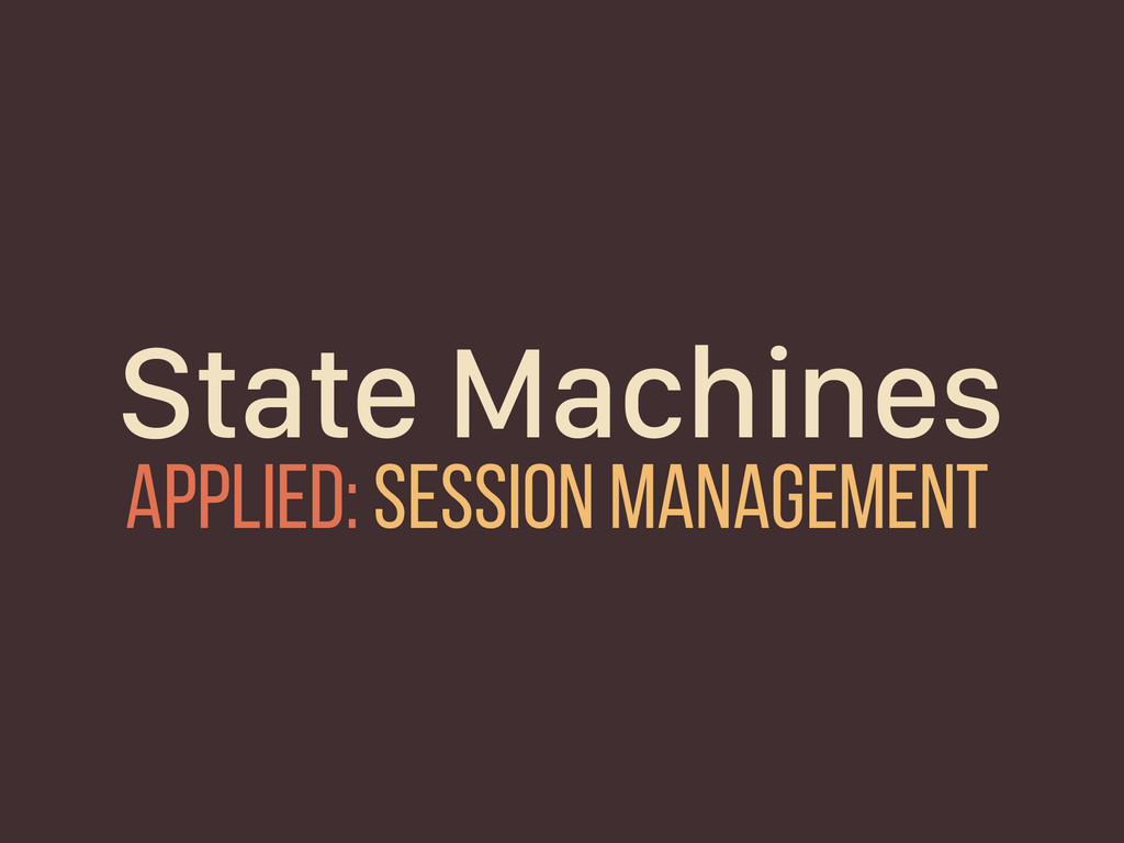 State Machines Applied: session management