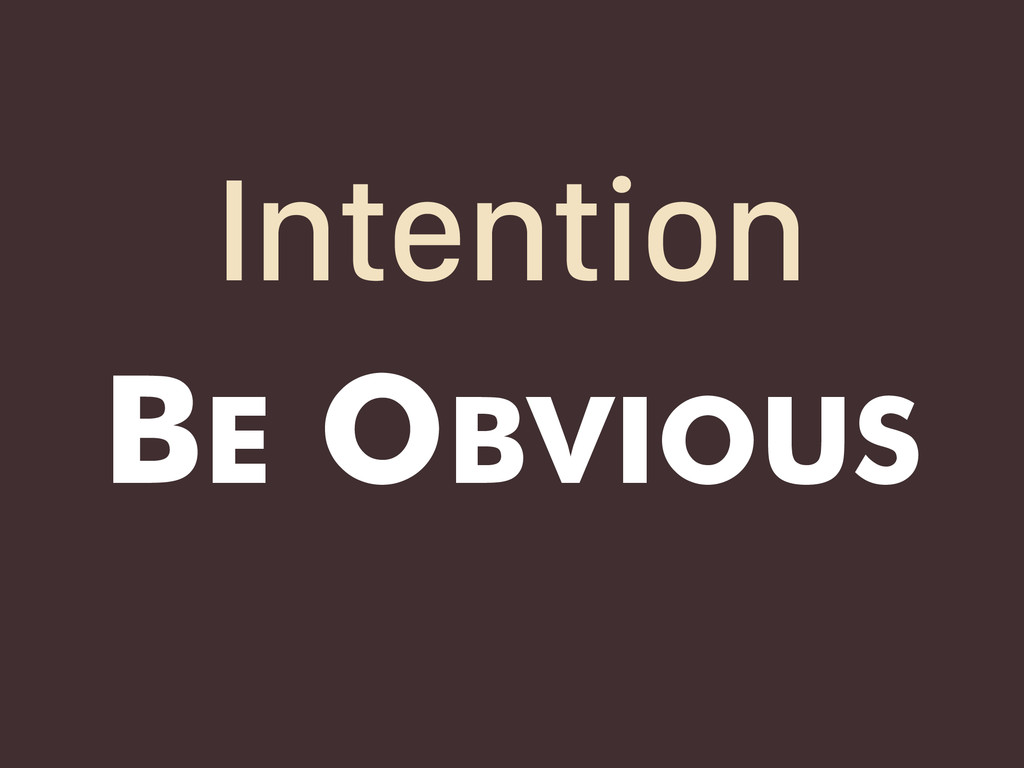 BE OBVIOUS Intention