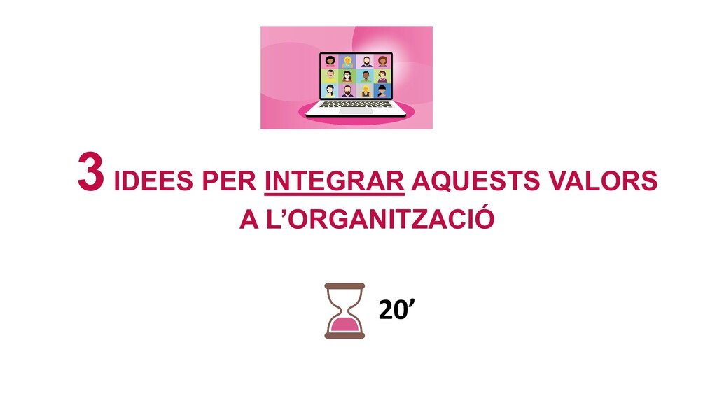 3IDEES PER INTEGRAR AQUESTS VALORS A L'ORGANITZ...