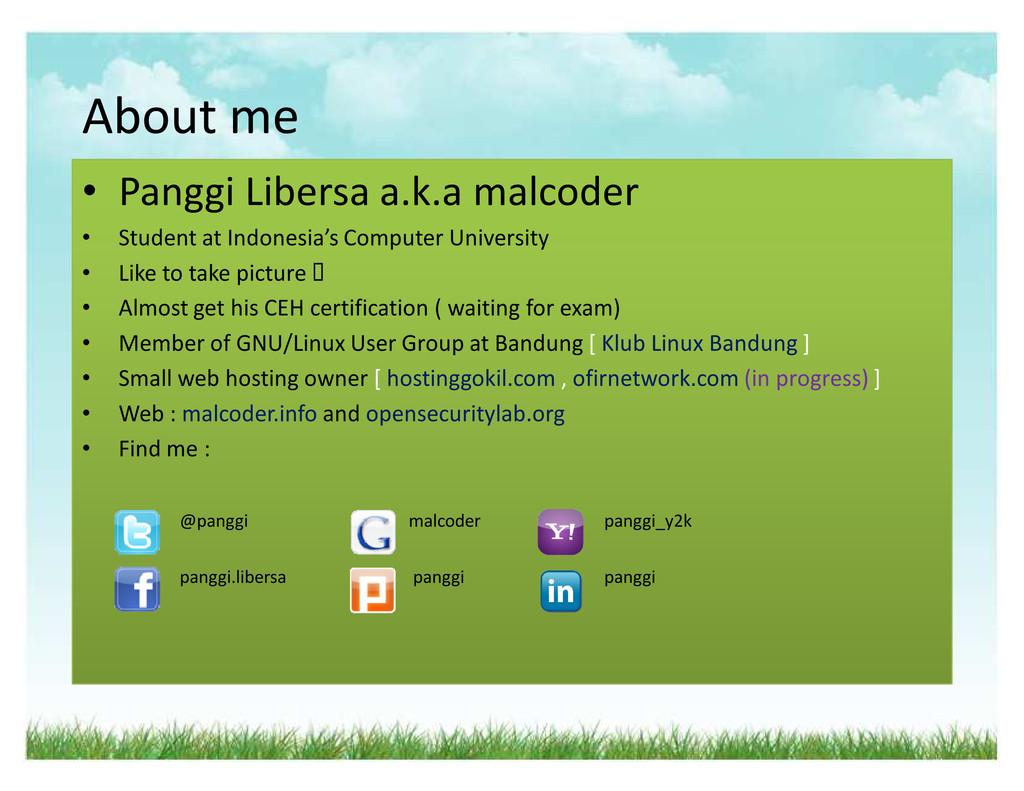 About me ‡ Panggi Libersa a.k.a malcoder ‡ Stud...