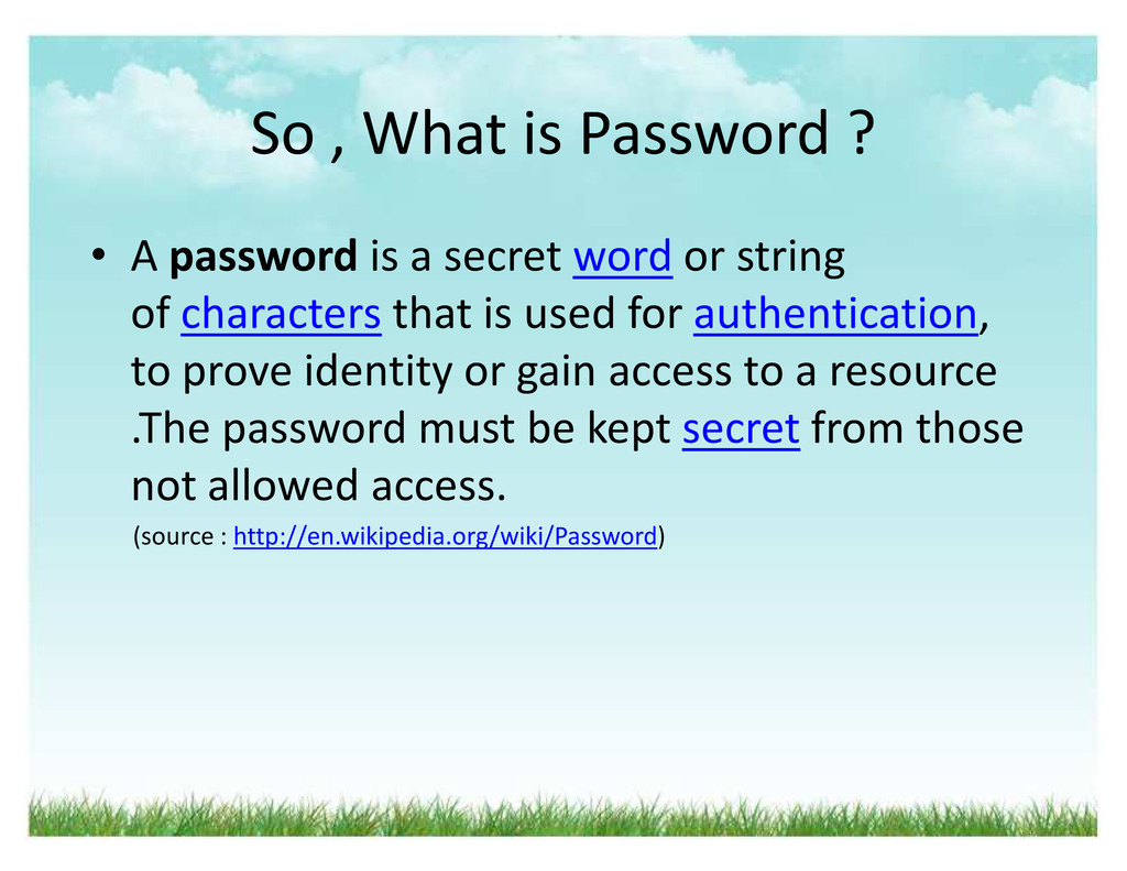 So , What is Password ? ‡ A password is a secre...