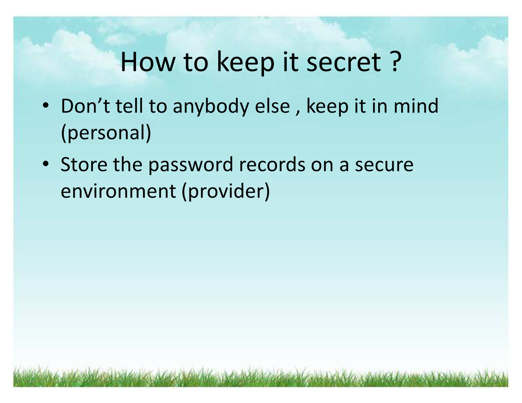 How to keep it secret ? ‡ Don͛t tell to anybody...