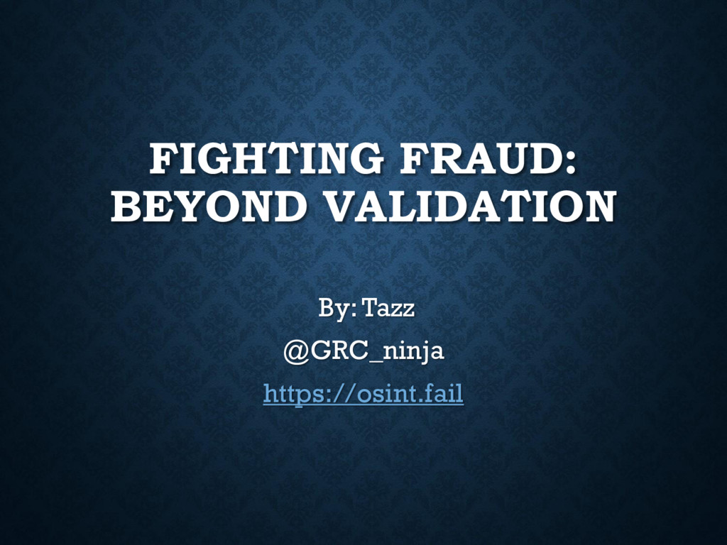 FIGHTING FRAUD: BEYOND VALIDATION By: Tazz @GRC...