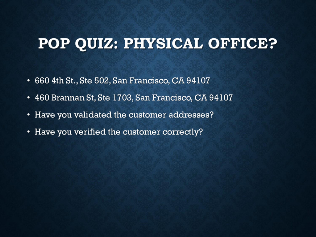 POP QUIZ: PHYSICAL OFFICE? • 660 4th St., Ste 5...