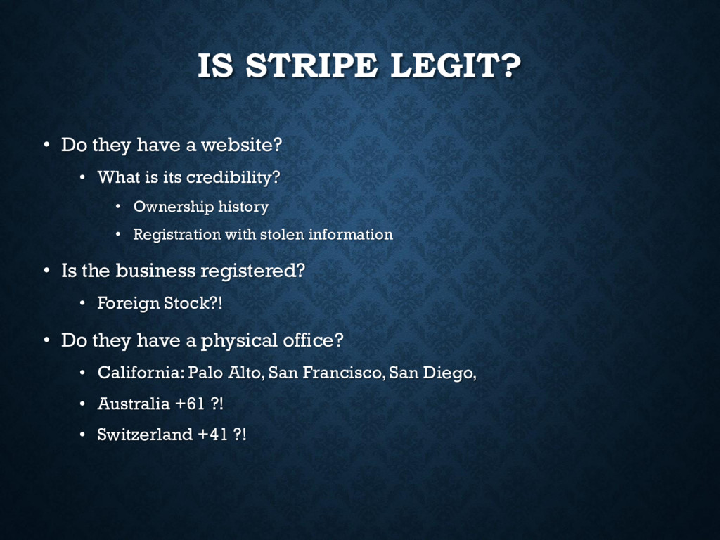 IS STRIPE LEGIT? • Do they have a website? • Wh...
