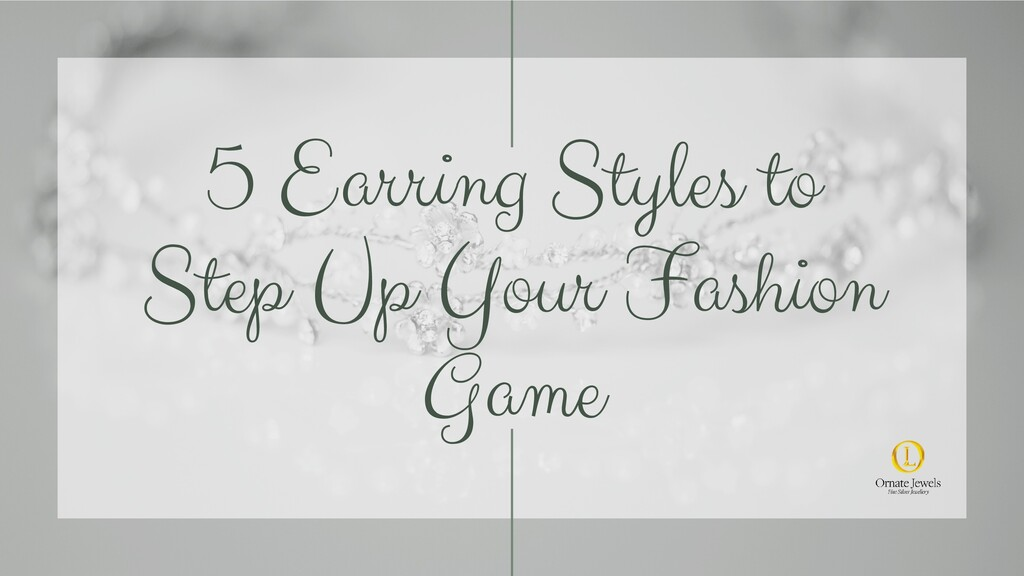5 Earring Styles to Step Up Your Fashion Game