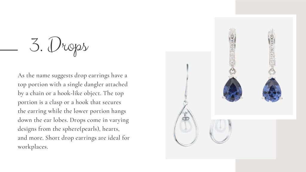 3. Drops As the name suggests drop earrings hav...