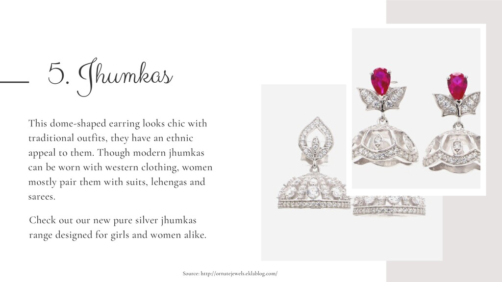 5. Jhumkas This dome-shaped earring looks chic ...
