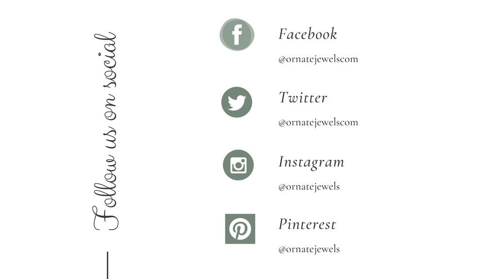 Follow us on social Facebook @ornatejewelscom T...