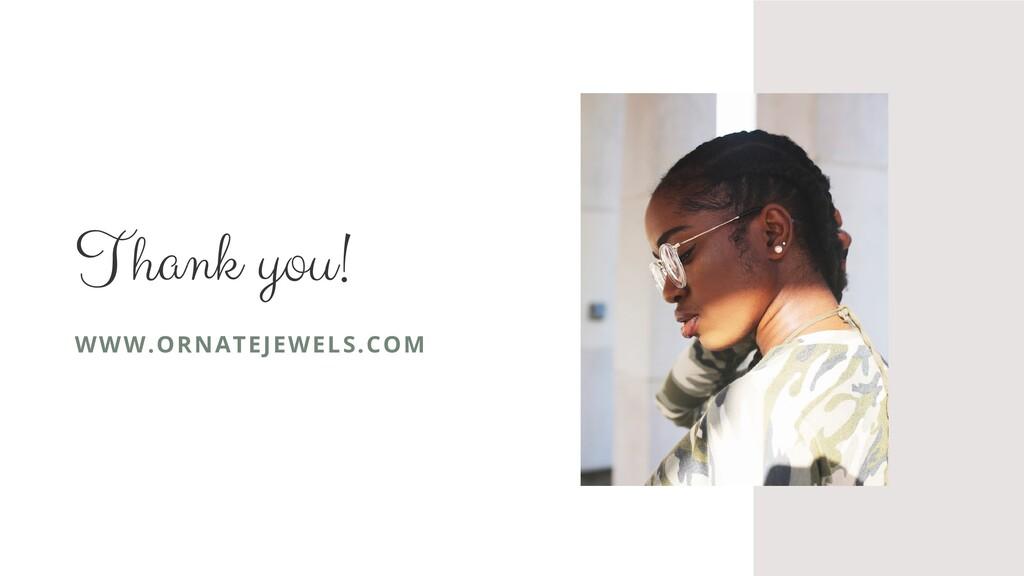 Thank you! WWW.ORNATEJEWELS.COM