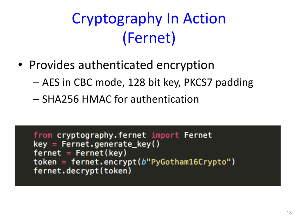 Cryptography In Action (Fernet) 18 • Provides a...