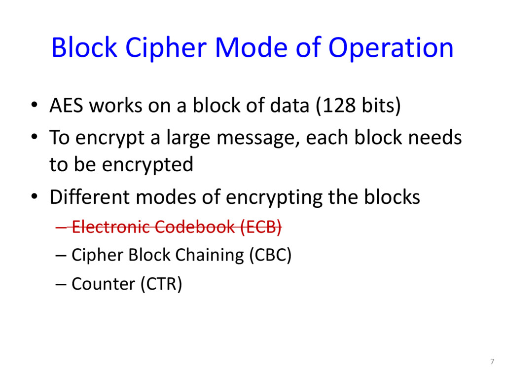 Block Cipher Mode of Operation • AES works on a...