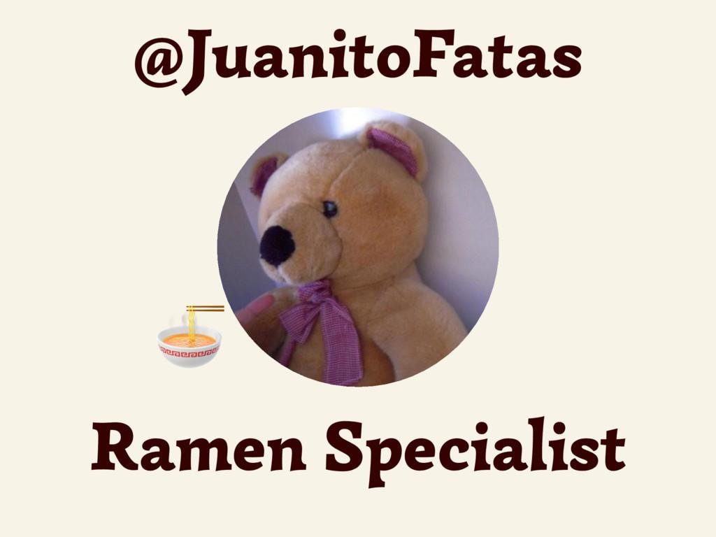 @JuanitoFatas Ramen Specialist