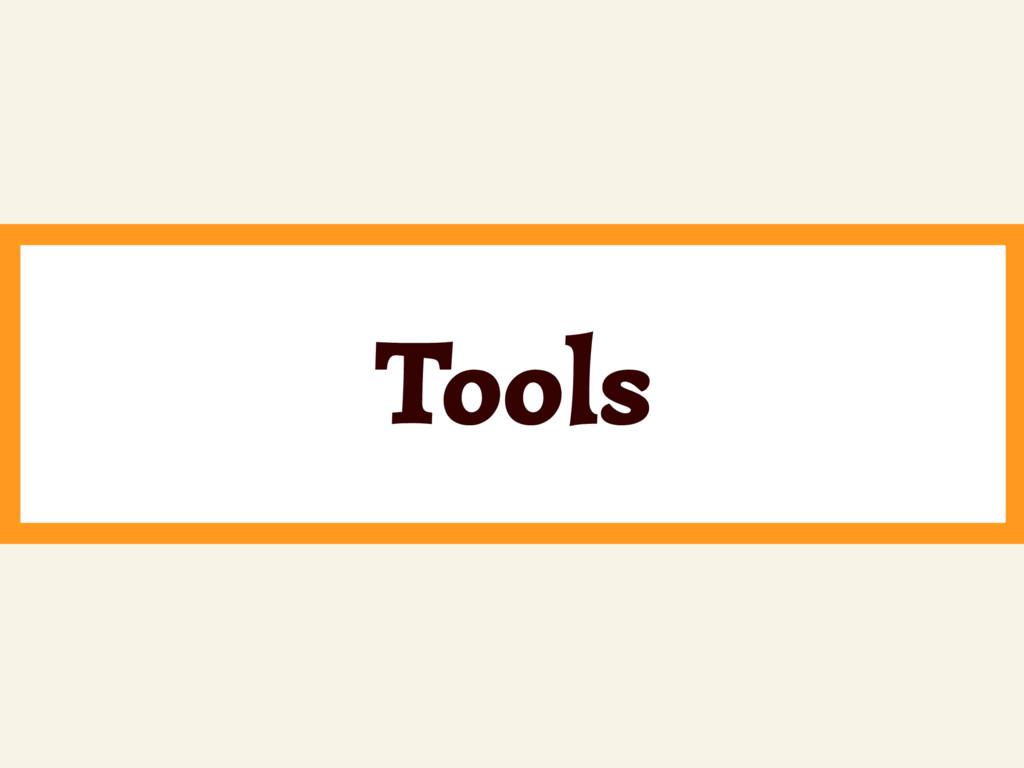 ~ Tools