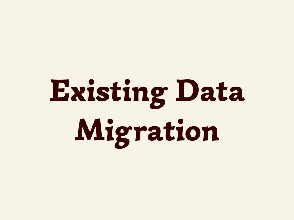 Existing Data Migration