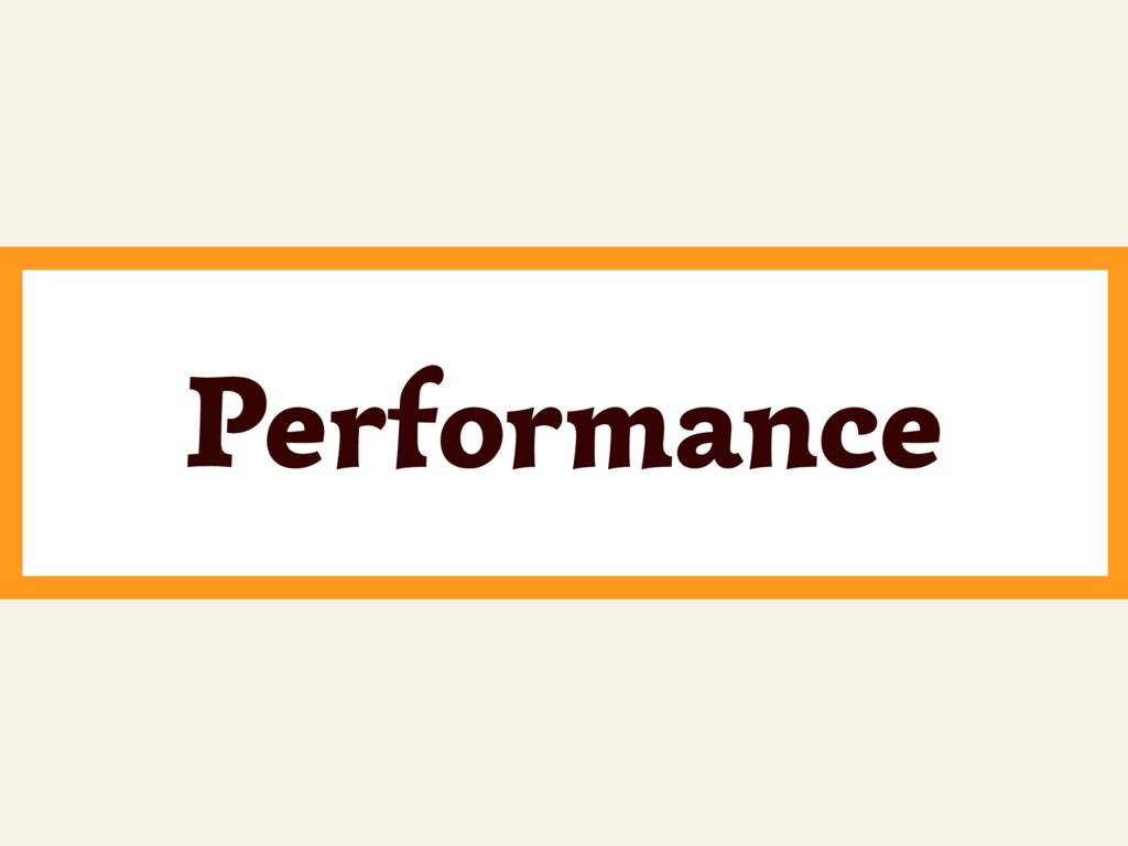 ~ Performance