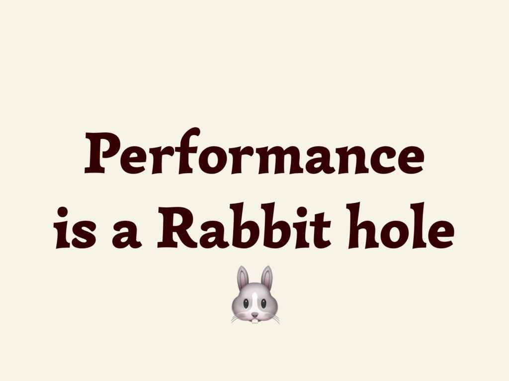 Performance is a Rabbit hole