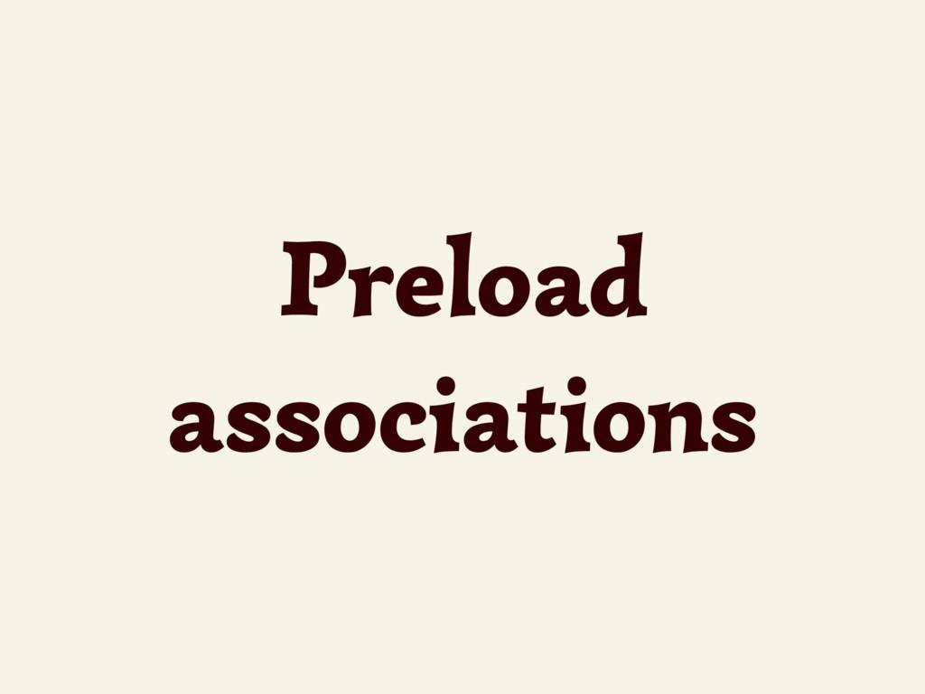 Preload associations
