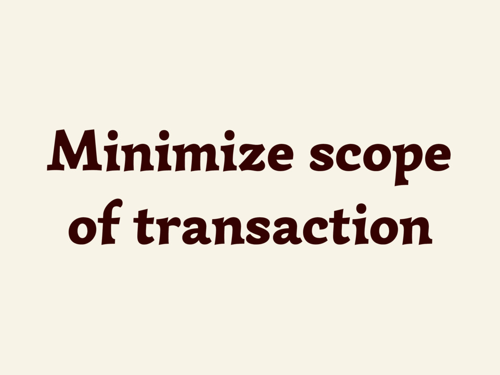 Minimize scope of transaction